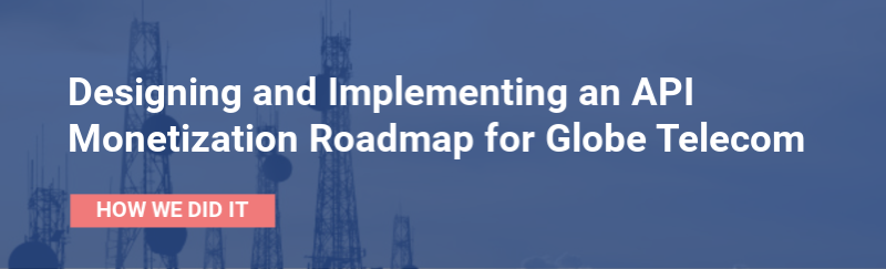 Designing and Implementing an API Monetization Roadmap for Globe Telecom - Case Study