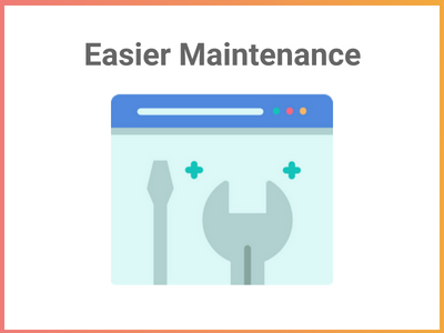 Easier Maintenance