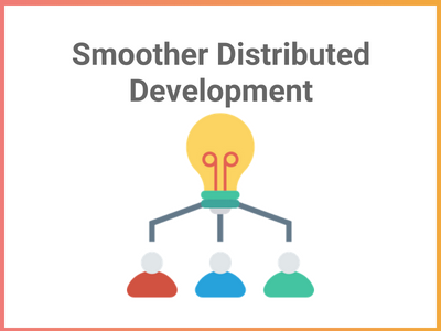 Smoother Distributed Development